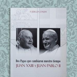 Dos Papas que cambiaron nuestro tiempo Juan XXIII y Juan Pablo II